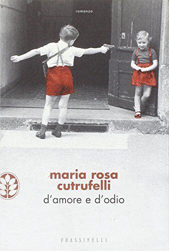 Maria Rosa Cutrufelli D'amore e d'odio