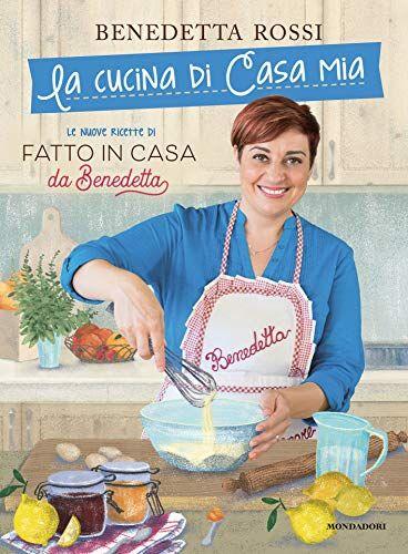 Benedetta Rossi La cucina di casa mia. Le