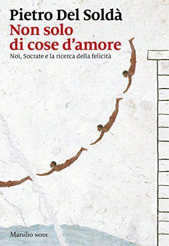 Pietro Del Soldà Non solo di cose d'amore.