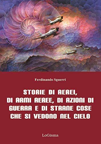 Ferdinando Sguerri Storie di aerei, di armi