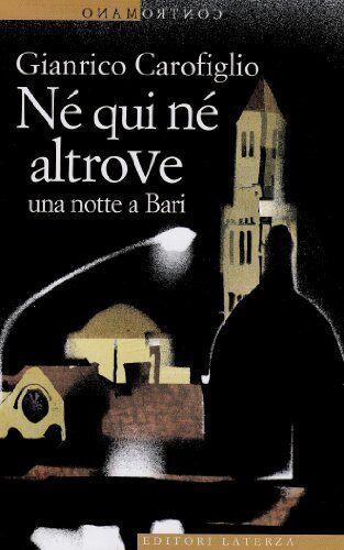 Gianrico Carofiglio Né qui né altrove. Una