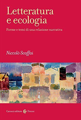 Niccolò Scaffai Letteratura e ecologia. Forme