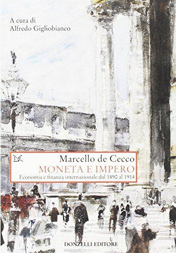 Marcello De Cecco Moneta e impero. Economia e