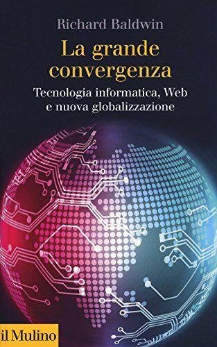 Richard Baldwin La grande convergenza.