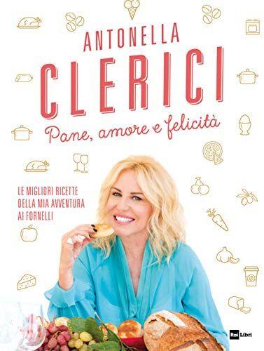 Antonella Clerici Pane, amore e felicità. Le