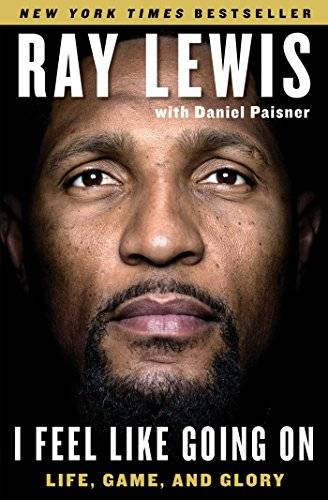 Ray Lewis I Feel Like Going on: Life, Game,