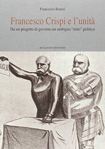 Francesco Bonini Francesco Crispi e l'unità.