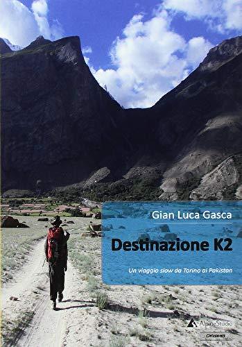 Gian Luca Gasca Destinazione K2. Un viaggio