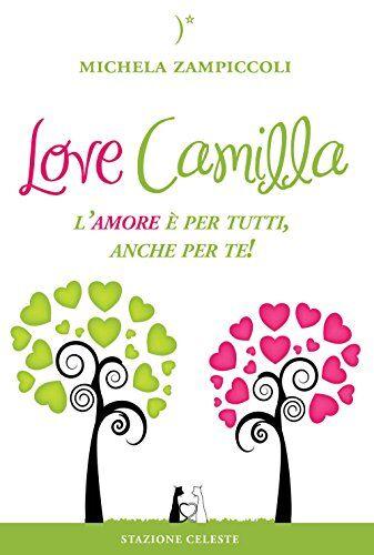 Michela Zampiccoli Love Camilla. L'amore è