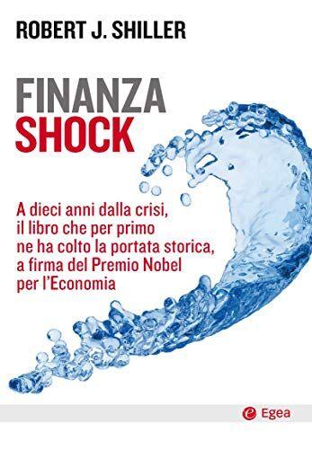 Robert J. Shiller Finanza shock. A dieci anni