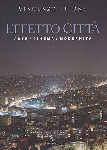 Vincenzo Trione Effetto città. Arte cinema