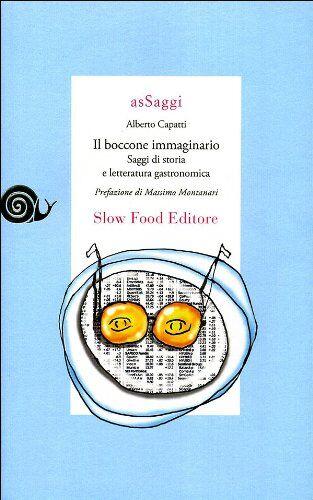 Alberto Capatti Il boccone immaginario. Saggi