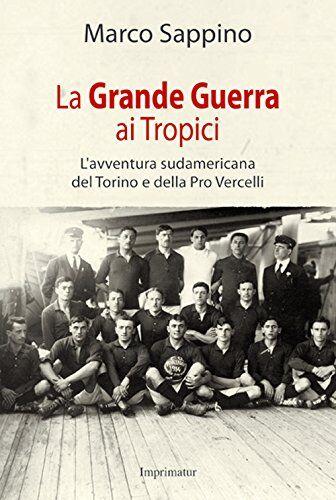 Marco Sappino La grande guerra ai Tropici.