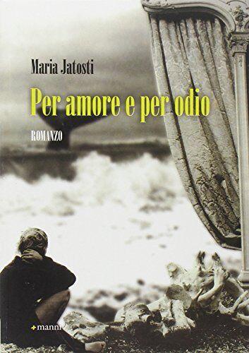 Maria Jatosti Per amore e per odio