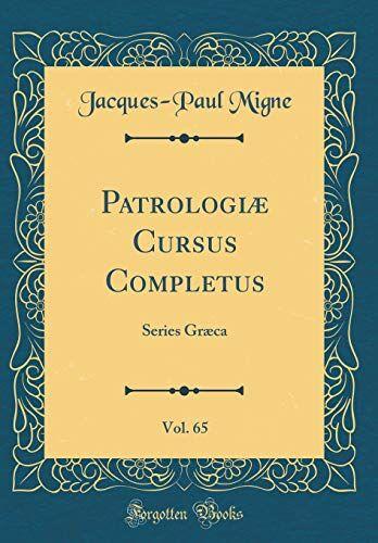 Jacques-Paul Migne Patrologiæ Cursus