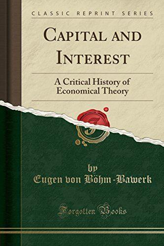 Eugen von Böhm-Bawerk Capital and Interest: A