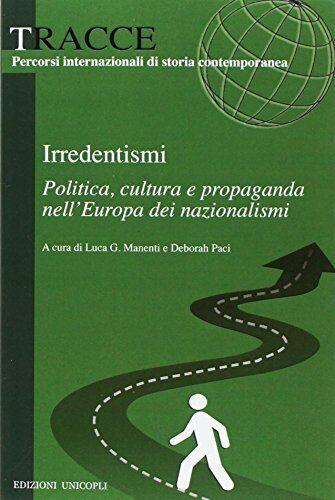 Irredentismi. Politica, cultura e propaganda