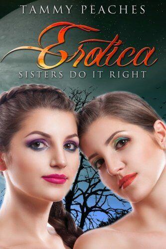 Tammy Peaches Erotica: Sisters Do It Right: