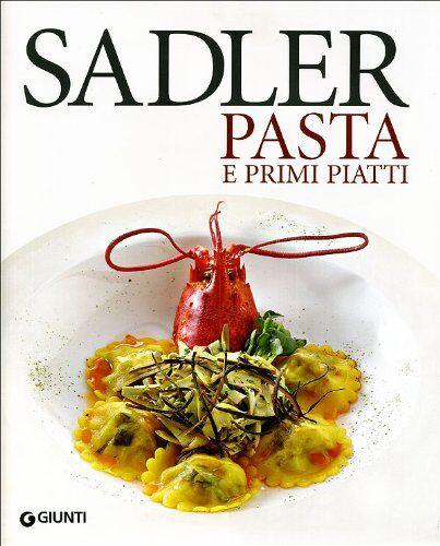 Claudio Sadler Le ricette di pasta e primi