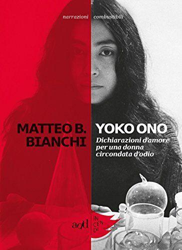 Matteo B. Bianchi Yoko Ono. Dichiarazioni