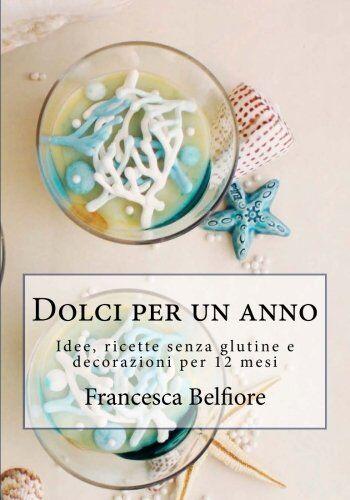 Francesca Belfiore Dolci per un anno: Idee,