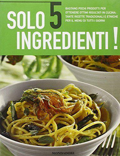Mondadori Electa Solo 5 ingredienti. Ediz.