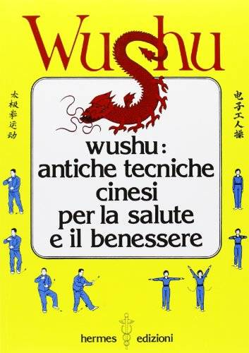 Wushu. Antiche tecniche cinesi per la salute e