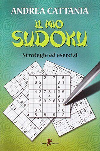Andrea Cattania Il mio sudoku. Strategie ed