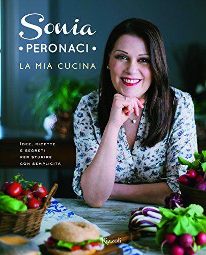 Sonia Peronaci La mia cucina. Idee, ricette e