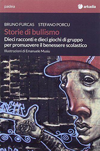 Bruno Furcas Storie di bullismo. Dieci