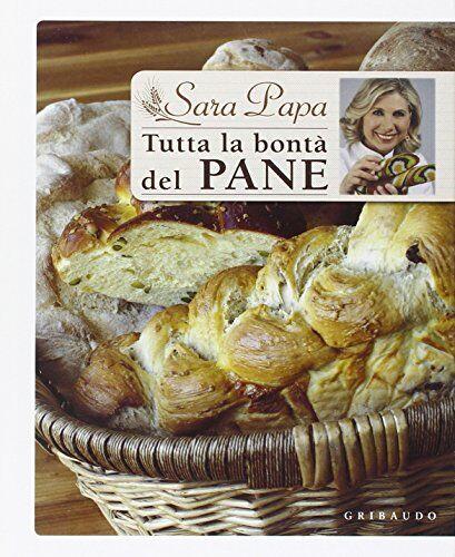 Sara Papa Tutta la bontà del pane