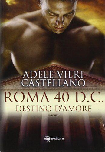 Adele Vieri Castellano Roma 40 d.C. Destino
