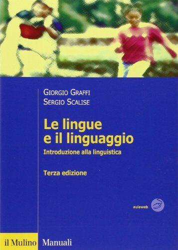 Giorgio Graffi Le lingue e il linguaggio.