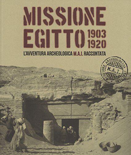 Missione Egitto 1903-1920. L'avventura