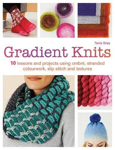 Tanis Gray Gradient Knits: 10 Lessons and