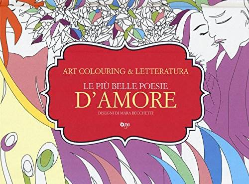 Le più belle poesie d'amore. Art colouring &