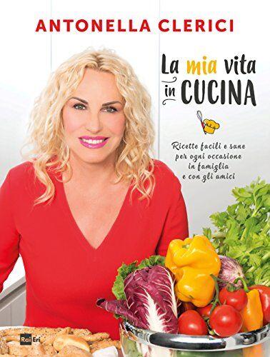 Antonella Clerici La mia vita in cucina.