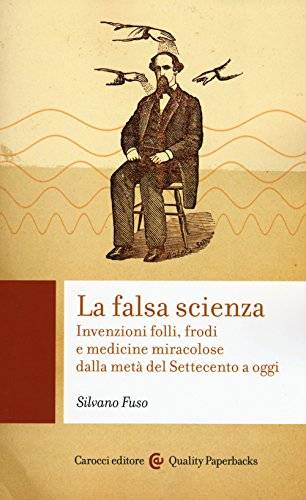 Silvano Fuso La falsa scienza. Invenzioni