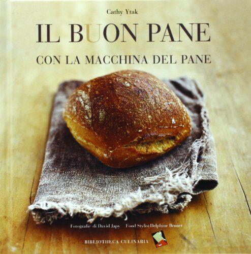 cathy ytak il buon pane con la macchina del pane. ediz. illustrata isbn:9788895056050