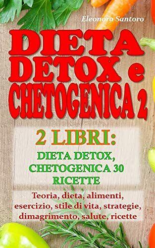 Eleonora Santoro DIETA DETOX E CHETOGENICA 2: