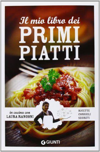 Laura Rangoni Il mio libro dei primi piatti.