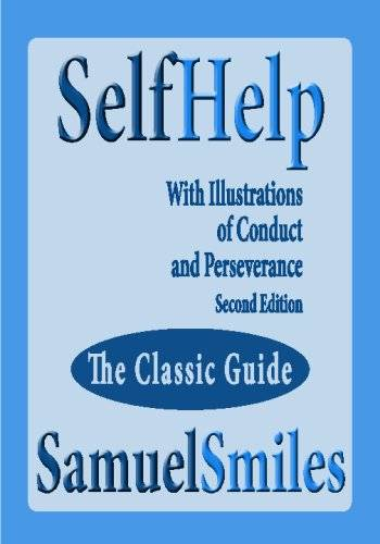 Samuel Smiles Self Help; With Illustrations Of