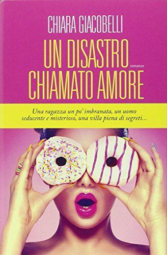 Chiara Giacobelli Un disastro chiamato amore