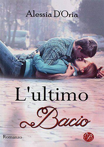 Alessia D'Oria L'ultimo bacio in qualsiasi