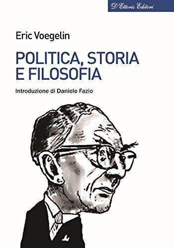 Eric Voegelin Politica, storia e filosofia