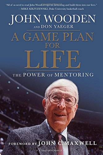 John Wooden A Game Plan for Life: The Power of