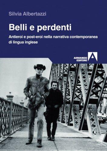Silvia Albertazzi Belli e perdenti. Antieroi e