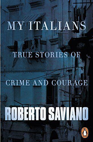Roberto Saviano My Italians: True Stories of