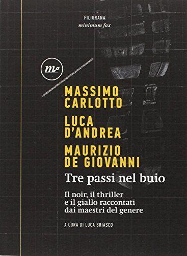 Massimo Carlotto Tre passi nel buio. Il noir,
