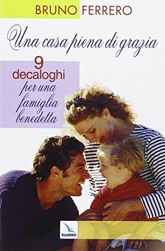Bruno Ferrero Una casa piena di grazia. Nove